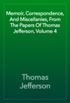 Memoir Correspondence And Miscellanies From The Papers Of Thomas Jefferson Volume 4