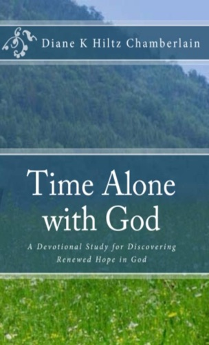 Diane K Hiltz Chamberlain - Time Alone With God:A Devotional Study for Discovering Renewed Hope in God