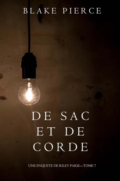 De Sac et de Corde (Une enquête de Riley Paige—Tome 7) by Blake Pierce