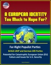 A European Identity Too Much To Hope For Far-Right Populist Parties British UKIP And German AfD Parties Potential For Catastrophic European Union EU Failure And Issues For US Security