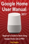 Google Home User Manual Beginners Guide To Start Using Google Home Like A Pro