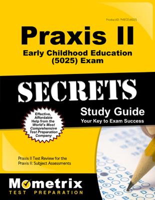 Praxis II Early Childhood Education (5025) Exam Secrets Study Guide - Praxis II Exam Secrets Test Prep Team book