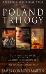 The Poland Trilogy Push Not The River Against A Crimson Sky The Warsaw Conspiracy The Complete Historical Saga