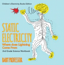 Static Electricity (Where Does Lightning Come From): 2nd Grade Science Workbook  Children's Electricity Books Edition