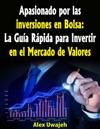 Apasionado Por Las Inversiones En Bolsa La Gua Rpida Para Invertir En El Mercado De Valores