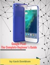 Google Pixel The Complete Beginners Guide