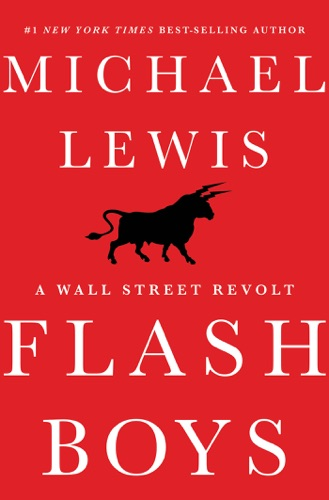 Michael Lewis - Flash Boys: A Wall Street Revolt