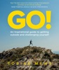 GO!: An inspirational guide to getting outside and challenging yourself