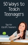 Fifty Ways To Teach Teenagers Tips For ESLEFL Teachers
