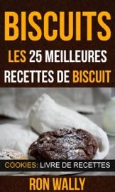 Biscuits Les 25 Meilleures Recettes De Biscuit Cookies Livre De Recettes