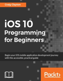 iOS 10 Programming for Beginners - Craig Clayton