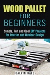 Wood Pallet For Beginners Simple Fun And Cool DIY Projects For Interior And Outdoor Design