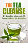 The Tea Cleanse A 2-Week Plan To Lose Up To 20 Pounds And Boost Your Metabolism