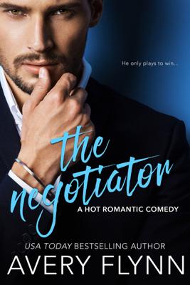 Avery Flynn - The Negotiator (A Hot Romantic Comedy) book