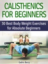 Calisthenics For Beginners 30 Best Body Weight Exercises For Absolute Beginners