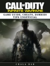 Call Of Duty Infinite Warfare Game Guide Cheats Zombies Tips Unofficial