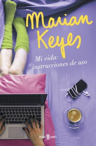 Marian Keyes - Mi vida: Instrucciones de uso