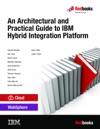 An Architectural And Practical Guide To IBM Hybrid Integration Platform