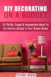 DIY Decorating On A Budget 19 Thrifty Frugal  Inexpensive Ideas For The Interior Design Of Your Dream Home