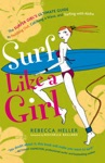 Surf Like A Girl The Surfer Girls Ultimate Guide To Paddling Out Catching A Wave And Surfing With Aloha