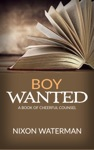 Boy Wanted - A Book Of Cheerful Counsel