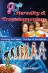 Heredity  Transhumanism Evolving The Future - The Age Of The Hybrids
