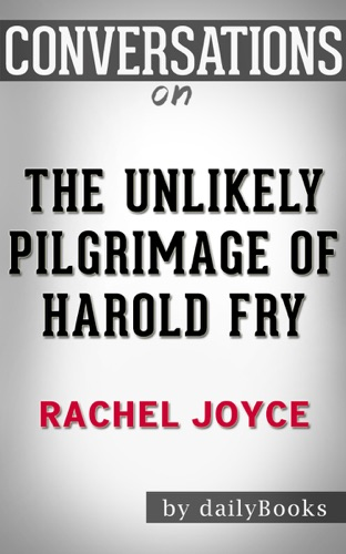 Daily Books - The Unlikely Pilgrimage of Harold Fry: A Novel by Rachel Joyce: Conversation Starters