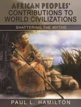 African Peoples' Contributions To World Civilizations: Shattering The Myths