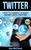 Ace McCloud - Twitter: How To Market & Make Money With Twitter artwork