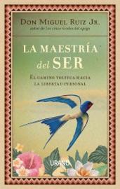 La maestría del ser - Don Miguel Ruiz by  Don Miguel Ruiz PDF Download