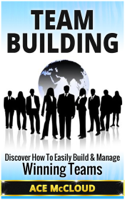 Ace McCloud - Team Building: Discover How To Easily Build & Manage Winning Teams artwork