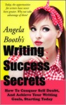 Writing Success Secrets How To Conquer Self Doubt And Achieve Your Writing Goals Starting Today