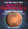Are We There Yet All About The Planet Mercury Space For Kids - Childrens Aeronautics  Space Book