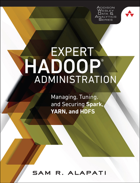 Expert Hadoop Administration: Managing, Tuning, and Securing Spark, YARN, and HDFS, 1/e