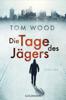 Tom Wood - Die Tage des Jägers Grafik