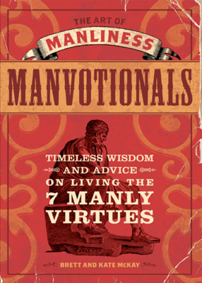 The Art of Manliness - Manvotionals - Brett McKay & Kate McKay book