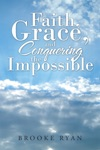 Faith Grace And Conquering The Impossible