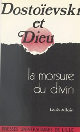 DOSTOïEVSKI ET DIEU : LA MORSURE DU DIVIN