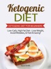 Ketogenic Diet: Low-Carb, High Fat Diet - Lose Weight and Feel Amazing! - Ketogenic Diet for Beginners
