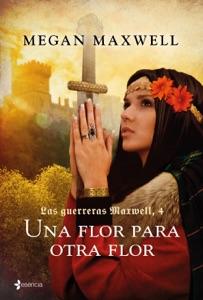 Las Guerreras Maxwell, 4. Una flor para otra flor Book Cover