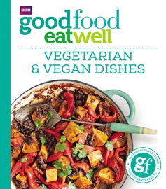 Good Food Eat Well Vegetarian And Vegan Dishes