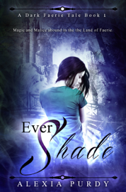 Ever Shade (A Dark Faerie Tale #1) - Alexia Purdy book summary