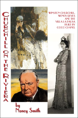 Nancy Smith - Churchill on the Riviera: Winston Churchill, Wendy Reves and the Villa La Pausa Built by Coco Chanel