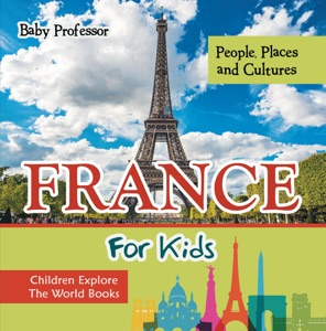 France for Kids: People, Places and Cultures - Children Explore the World Books