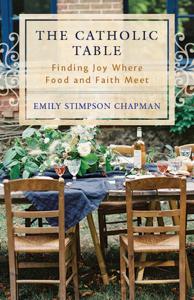 The Catholic Table: Finding Joy Where Food and Faith Meet Couverture de livre