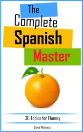 The Complete Spanish Master 36 Topics For Fluency