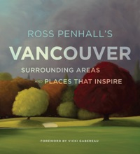 Ross Penhall's Vancouver, Surrounding Areas and Places That Inspire