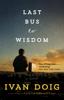 Last Bus to Wisdom - Ivan Doig
