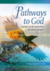 Pathways To God A Guide To The Practice Of Silent Prayer