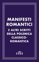 Manifesti romantici e altri scritti della polemica classico-romantica ebook Download